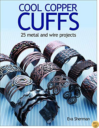 TCool Copper Cuffs: 25 metal and wire projects