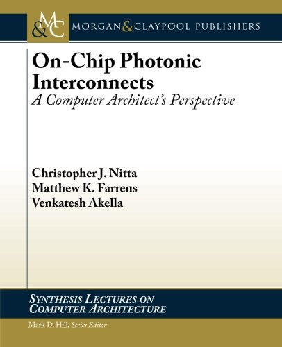 on-chip-photonic-interconnects-a-computer-architects-perspective-synthesis-lectures-on-computer-architecture