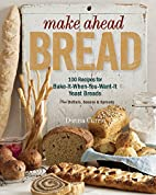 Make Ahead Bread: 100 Recipes for…