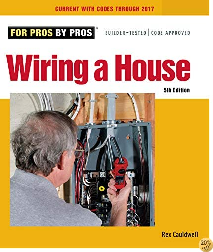 TWiring a House: Completely Revised and Updated (For Pros By Pros)