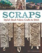 Scraps: Stylish Stash Fabric Crafts to…