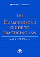 The Curmudgeon's Guide to Practicing Law by…