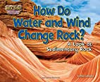 How Do Water and Wind Change Rock?: A Look…