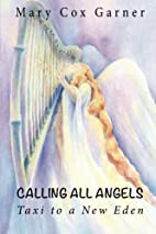 Calling All Angels:: Taxi to a New Eden by…