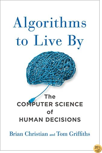 TAlgorithms to Live By: The Computer Science of Human Decisions