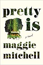 Pretty Is: A Novel by Maggie Mitchell