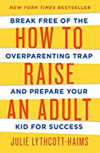 How to Raise an Adult: Break Free of the…