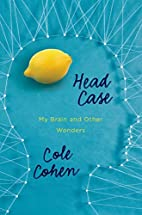 Head Case: My Brain and Other Wonders by…