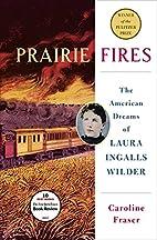 Prairie Fires: The American Dreams of Laura…