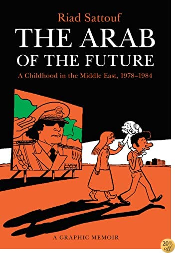 TThe Arab of the Future: A Childhood in the Middle East, 1978-1984: A Graphic Memoir