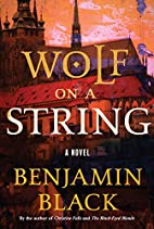 Wolf on a String: A Novel by Benjamin Black