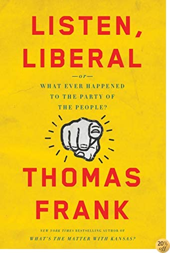 TListen, Liberal: Or, What Ever Happened to the Party of the People?