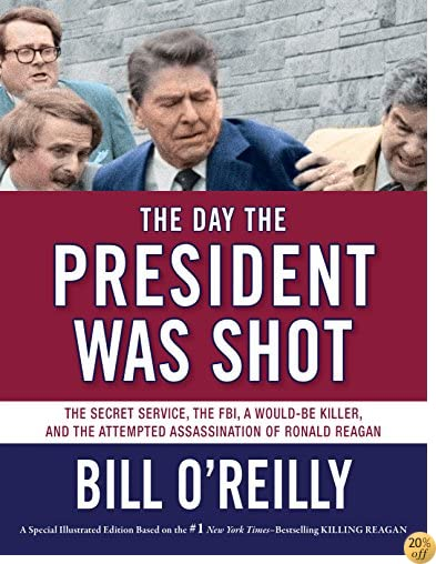 TThe Day the President Was Shot: The Secret Service, the FBI, a Would-Be Killer, and the Attempted Assassination of Ronald Reagan