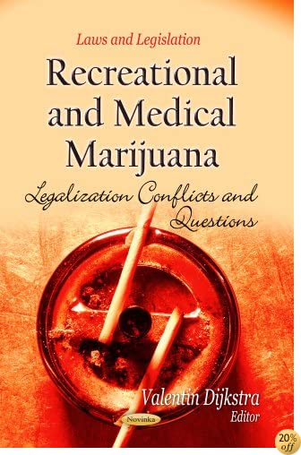 Recreational and Medical Marijuana: Legalization Conflicts and Questions (Laws and Legislation)