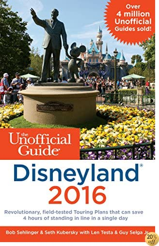 TThe Unofficial Guide to Disneyland 2016 (Unofficial Guides)
