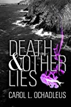 Death & Other Lies by Carol L. Ochadleus