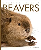 Beavers (Amazing Animals) by Kate Riggs