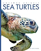Sea Turtles (Amazing Animals) by Kate Riggs