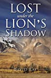 Ray, David: Lost Under the Lion's Shadow