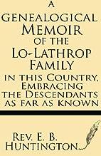 A Genealogical Memoir of the Lo-Lathrop…