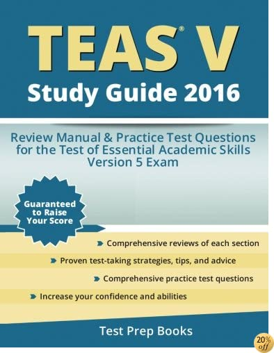 TTEAS V Study Guide 2016: Review Manual & Practice Test Questions for the TEAS Version 5 Exam