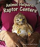 Animal Helpers: Raptor Centers by Jennifer…