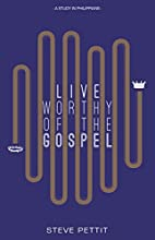Live Worthy of the Gospel: A Study in…