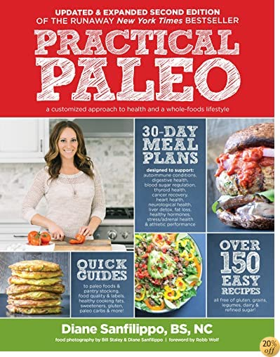 TPractical Paleo, 2nd Edition (Updated and Expanded): A Customized Approach to Health and a Whole-Foods Lifestyle