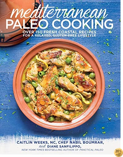 TMediterranean Paleo Cooking: Over 150 Fresh Coastal Recipes for a Relaxed, Gluten-Free Lifestyle