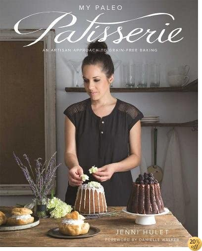 TMy Paleo Patisserie: An Artisan Approach to Grain Free Baking