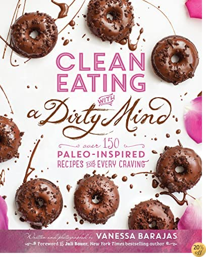 TClean Eating with a Dirty Mind: Over 150 Paleo-Inspired Recipes for Every Craving