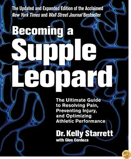 TBecoming a Supple Leopard 2nd Edition: The Ultimate Guide to Resolving Pain, Preventing Injury, and Optimizing Athletic Performance