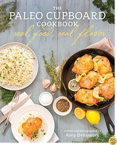 TThe Paleo Cupboard Cookbook: Real Food, Real Flavor