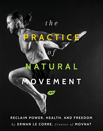 the-practice-of-natural-movement-reclaim-power-health-and-freedom
