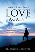 Will I Ever Find Love Again? by Dr. Arnold…