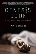 Genesis Code: A Thriller of the Near Future…