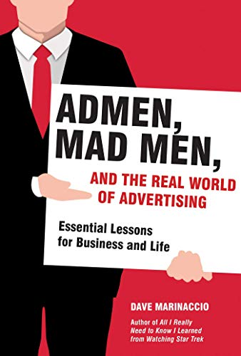 admen-mad-men-and-the-real-world-of-advertising-essential-lessons-for-business-and-life