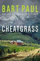 Cheatgrass: A Novel by Bart Paul