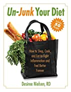 Un-Junk Your Diet: How to Shop, Cook, and…