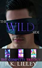 The Wild Side Trilogy by R.K. Lilley