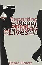 Reporting Lives by Debra Pickett