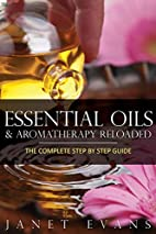 Essential Oils & Aromatherapy Reloaded: The…