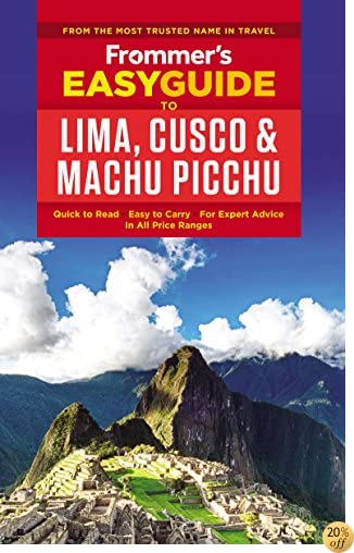TFrommer's EasyGuide to Lima, Cusco and Machu Picchu (Easy Guides)