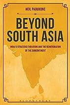 Beyond South Asia: India's Strategic…