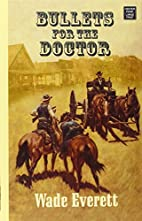 Bullets for the Doctor by Wade Everett