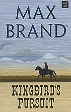 Kingbird's Pursuit by Max Brand