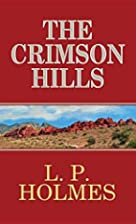 The Crimson Hills by L.P. Holmes