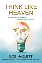 Think Like Heaven: Change Your Thinking…