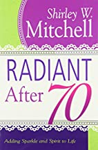 Radiant After 70: Adding Sparkle and Spirit…