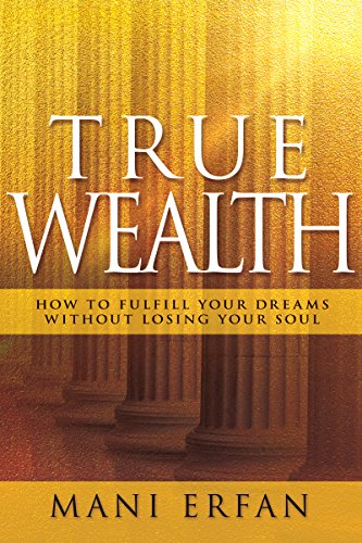 true-wealth-how-to-fulfill-your-dreams-without-losing-your-soul